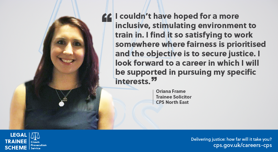 Quote from Oriana Frame, Trainee Solicitor, CPS North East