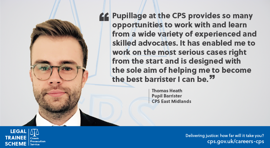 Quote from Thomas Heath, Pupil Barrister, CPS East Midlands